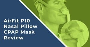 AirFit P10 Nasal Pillow CPAP Mask Review: Quiet and Comfort Rolled in One