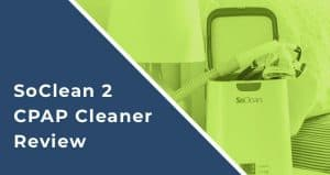 Keep Your CPAP Machine Germ-Free With The SoClean 2 CPAP Cleaner: A Review