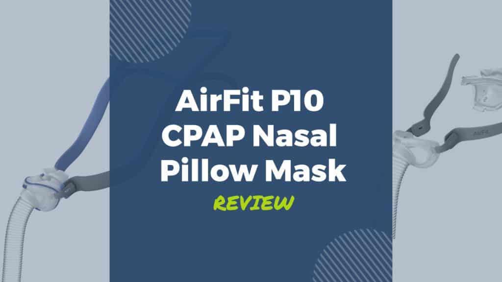 airfit p10 nasal pillow cpap mask review