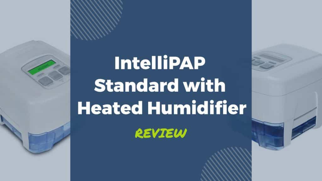 intellipap standard with heated humidifier review