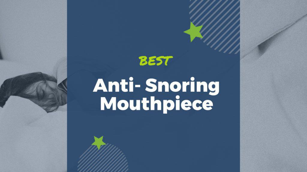 best anti-snoring mouthpiece